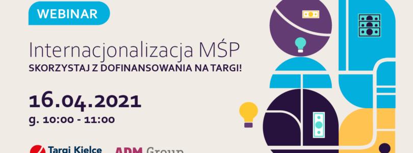 """TARGI KIELCE zapraszają na WEBINAR: """"Internacjonalizacja MŚP. Skorzystaj z dofinansowania na targi"""" – 16 kwietnia"""