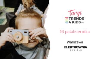 Targi Trends 4 Kids już niebawem w Warszawie!